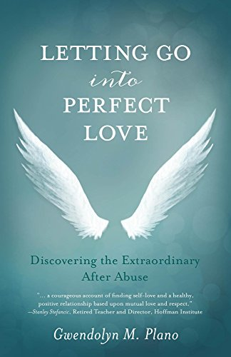Letting Go into Perfect Love: Discovering the Extraordinary after Abuse by [Plano, Gwendolyn M]