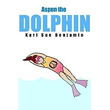 Aspen the Dolphin: An Aspen and Eva Adventure Chapter Book for Kids (Montana Friends Adventure Book 3)