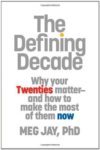The Defining Decade: Why Your Twenties Matter--And How to Make the Most of Them Now Hardcover By Jay, Meg cover