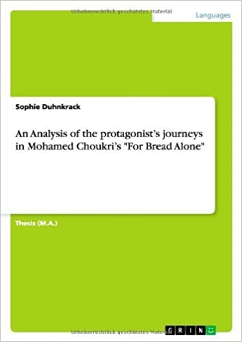 Book An Analysis of the Protagonist's Journeys in Mohamed Choukri's For Bread Alone by Sophie Duhnkrack (2010-01-14)