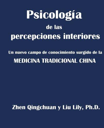 Psicologia de las percepciones interiores: Un nuevo campo de conocimiento surgido de la MEDICINA TRADICIONAL CHINA (Spanish Edition)