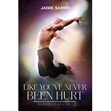 Like You've Never Been Hurt (Dance, Love, Live Book 2)