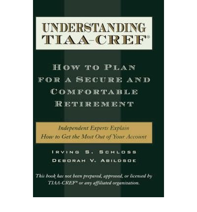Understanding Tiaa Cref  How To Plan For A Secure And Comfortable Retirement   Understanding Tiaa Cref  How To Plan For A Secure And Comfortable Retirement By Schloss  Irving S   Author   Mar 01 2001  Understanding Tiaa Cref  How To Plan For A Secure And Comfortable Retirement   Understanding Tiaa Cref  How To Plan For A Secure And Comfortable Retirement By Schloss  Irving S   Author   Mar 01 2001   By Schloss  Irving S   Author  Mar 01 2001 Hardcover