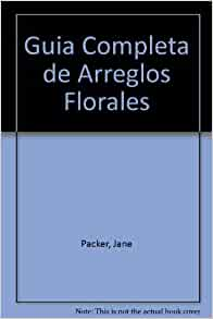 Guia Completa de Arreglos Florales (Spanish Edition): Jane