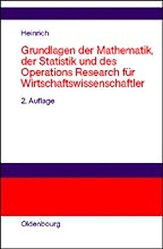 Grundlagen der Mathematik, der Statistik und des Operations Research für Wirtschaftswissenschaftler