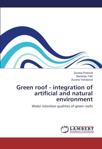 Read Online Green roof - integration of artificial and natural environment: Water retention qualities of green roofs PDF
