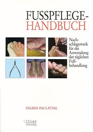 Fußpflege Handbuch Nachschlagewerk für die Anwendung der täglichen Fußbehandlung