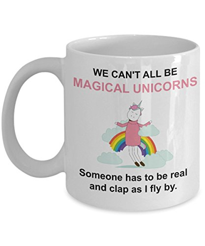 I'm Magical Flying Unicorn Mug - We Can't All Be Unicorns Someone Has To Clap - Funny Majestic Rainbow Coffee Gift Cup