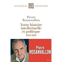 Notre histoire intellectuelle et politique - 1968-2018 (French Edition)