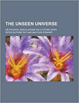The unseen universe; or Physical speculations on a future state