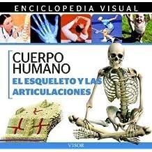 Enciclopedia visual de anatomía : cuerpo humano vida y salud : el esqueleto y las articulaciones