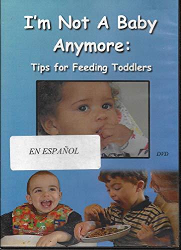 I'm Not a Baby Anymore: Tips for Feeding Toddlers (Ya no soy un bebé: consejos para alimentar a niños pequeños) SPANISH EDITION -