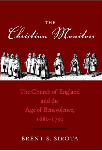 The Christian Monitors: The Church of England and the Age of Benevolence, 1680-1730 (The Lewis Walpole Series in Eighteenth-Century Culture and History)
