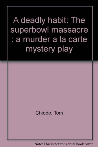 A deadly habit: The Superbowl massacre (A murder a la carte mystery play) -