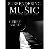 Surrendering to the Music: 6 Life Lessons Playing Piano Taught Me