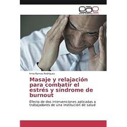 Masaje y relajación para combatir el estrés y síndrome de burnout: Efecto de dos intervenciones aplicadas a trabajadores de una institución de salud (Spanish Edition)