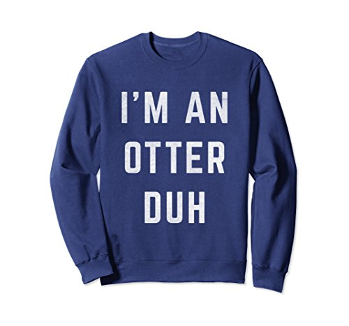 Unisex Distressed I'm an Otter Duh Halloween Costume Sweatshirt XL: Navy for $<!--$34.99-->