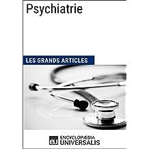 Psychiatrie: Les Grands Articles d'Universalis (French Edition)
