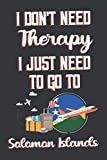 I Don t Need Therapy I Just Need To Go To Solomon Islands: Solomon Islands Travel Notebook   Solomon Islands Vacation Journal   Diary And Logbook Gift ... More    6x 9 (15.24 x 22.86 cm) 120 Pages