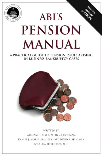 ABIs Pension Manual: A Practical Guide to Pension Issues Arising in Business Bankruptcy Cases