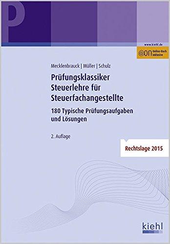 Prüfungsklassiker Steuerlehre für Steuerfachangestellte: 180 Typische Prüfungsaufgaben und Lösungen.