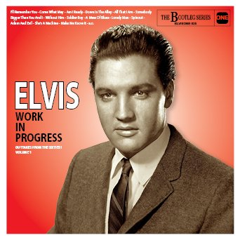 Elvis: Work In Progress - Outtakes from the sixties! Volume 1 (The Bootleg  Series)