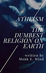 Atheism: The Dumbest Religion on Earth