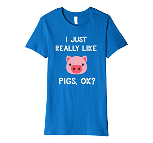 Womens Funny Pig T-Shirt I Just Really Like Cute Pig Lovers Gifts Large Royal Blue