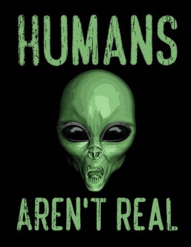 Humans Aren't Real Notebook: Journal for School Teachers Students Offices - 5x5 Quad Rule Graph Paper, 200 Pages (8.5