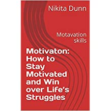 Motivaton: How to Stay Motivated and Win over Life's Struggles: Motavation skills