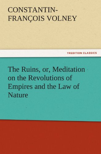 The Ruins, or, Meditation on the Revolutions of Empires and the Law of Nature (TREDITION CLASSICS)
