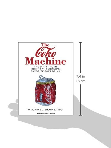 The Coke Machine Dirty Truth Behind Worlds Favorite Soft Drink Michael Blanding George K Wilson 9781400168941 Amazon Books