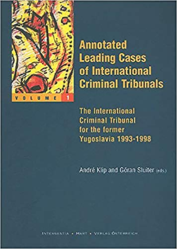 Annotated Leading Cases of International Criminal Tribunals - Volume 01: The International Criminal Tribunal for the Former Yugoslavia 1993-1998 Andre Klip