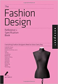 The Fashion Design Reference Specification Book Everything Fashion Designers Need To Know