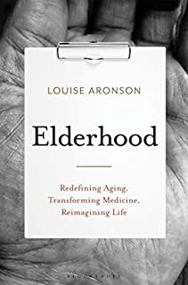 Book Cover: Elderhood: Redefining Aging, Transforming Medicine, Reimagining Life
