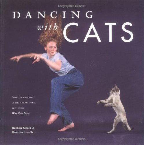 Dancing with Cats: From the Creators of the International Best Seller Why Cats Paint by Burton Silver (1999-06-01)