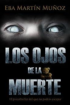 LOS OJOS DE LA MUERTE: Un psicothriller intimista (Spanish Edition) by [Martín Muñoz, Eba]