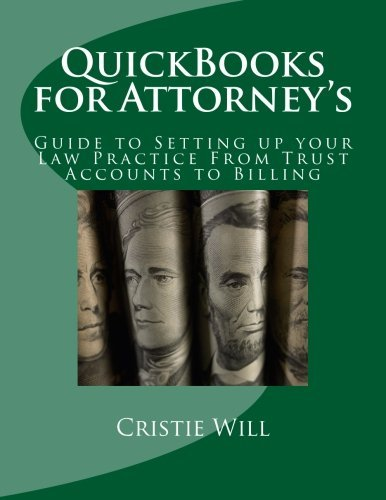 QuickBooks for Attorney's: Guide to Setting up your Law Practice From Trust Accounts to Billing (Industry Specific for QuickBooks) (Volume 1) by Cristie Will (2015-08-10)