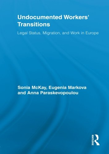 Undocumented Workers' Transitions: Legal Status, Migration, and Work in Europe (Routledge Advances in Sociology)