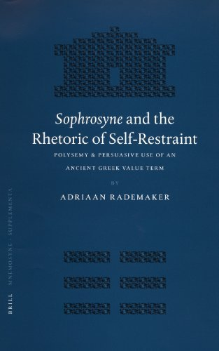 Read Online Sophrosyne and the Rhetoric of Self-restraint: Polysemy and Persuasive Use of an Ancient Greek Value Term (Mnemosyne, Supplements) by Adriaan Rademaker (2004-12-03) pdf