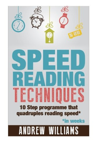 Speed reading techniques: The 10-Step Program That Develops Speed Reading Habits, Improves Concentration, And Quadruples Your Reading Speed. (Improve your memory) (Volume 3)