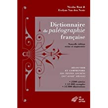 Dictionnaire de paléographie française [nouvelle édition]: Découvrir et comprendre les textes anciens (XVe - XVIIIe siècle) /