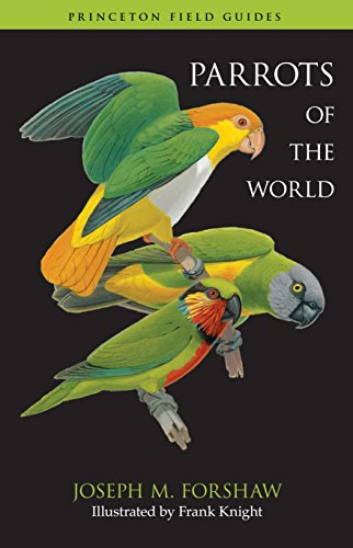 Parrots of the World (Princeton Field Guides Book 72)