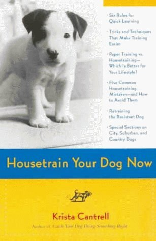 Housetrain Your Dog Now by Krista Cantrell (2000-02-01)