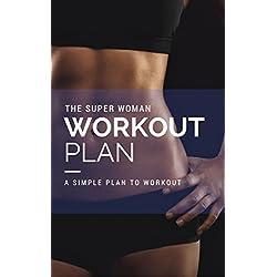 The Super Women Workout Plan: A Simple Plan to Workout
