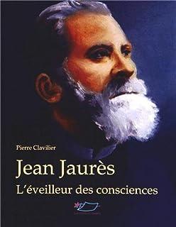 Jean Jaurès : l'éveilleur des consciences, Clavilier, Pierre