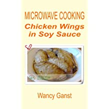 Microwave Cooking: Chicken Wings in Soy Sauce (Microwave Cooking - Poultry Book 2)