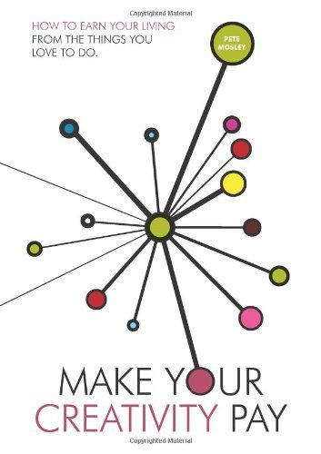 Make Your Creativity Pay: How to Earn Your Living from the Things You Love to Do by Pete Mosley (30-Jun-2011) Paperback ebook