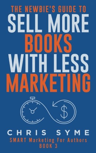 Download The Newbie's Guide To Sell More Books With Less Social Media (SMART Marketing For Authors) (Volume 3) ebook