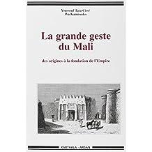 La Grande Geste du Mali: des Origines a Fondation de l'Empire